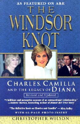 The Windsor Knot: Charles, Camilla and the Legacy of Diana - Wilson, Christopher, Mr.