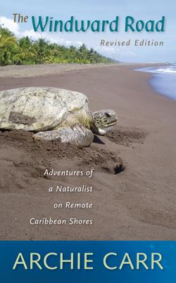 The Windward Road: Adventures of a Naturalist on Remote Caribbean Shores - Carr, Archie F