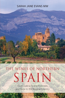 The Wines of Northern Spain: From Galicia to the Pyrenees and Rioja to the Basque Country - Evans, Sarah Jane
