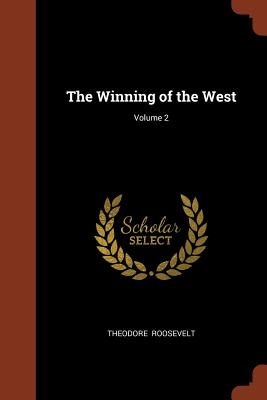 The Winning of the West; Volume 2 - Roosevelt, Theodore