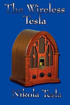 The Wireless Tesla - Tesla, Nikola