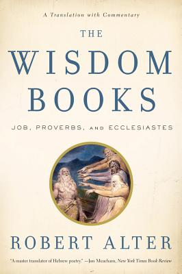 The Wisdom Books: Job, Proverbs, and Ecclesiastes: A Translation with Commentary - Alter, Robert (Translated by)