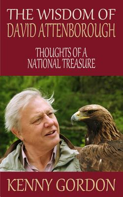 The Wisdom of David Attenborough: Thoughts of a National Treasure - Graham, David, MD, MPH