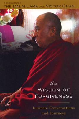 The Wisdom of Forgiveness: Intimate Journeys and Conversations - Dalai Lama