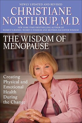 The Wisdom of Menopause: Creating Physical and Emotional Health and Healing During the Change - Northrup, Christiane