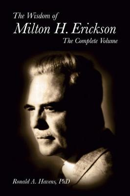 The Wisdom of Milton H. Erickson: The Complete Volume - Havens, Ronald A