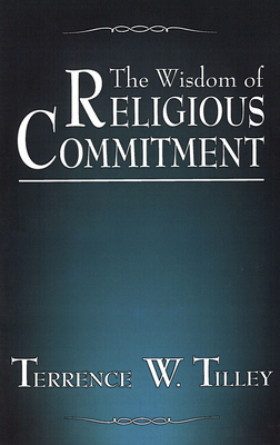 The Wisdom of Religious Commitment - Tilley, Terrence W