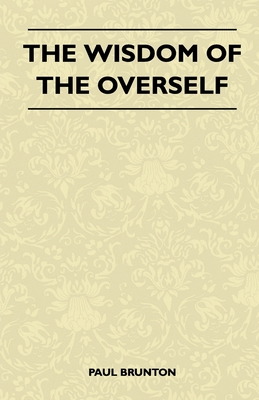 The Wisdom of the Overself - Brunton, Paul