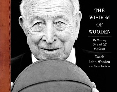The Wisdom of Wooden: My Century on and Off the Court - Wooden, John, and Jamison, Steve