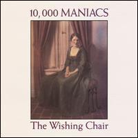 The Wishing Chair - 10,000 Maniacs