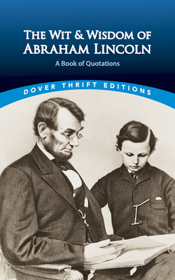 The Wit and Wisdom of Abraham Lincoln: A Book of Quotations - Lincoln, Abraham, and Blaisdell, Bob (Editor)