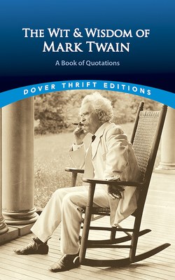The Wit and Wisdom of Mark Twain: A Book of Quotations - Twain, Mark, and Dover Thrift Editions