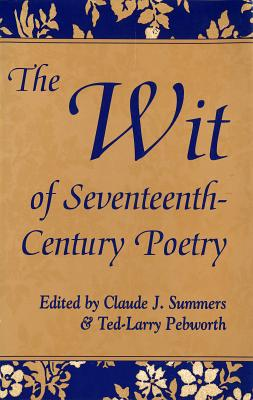 The Wit of Seventeenth-Century Poetry - Summers, Claude (Editor), and Pebworth, Ted-Larry (Editor)