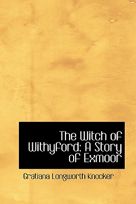 The Witch of Withyford: A Story of Exmoor - Knocker, Gratiana Longworth