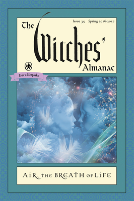 The Witches' Almanac, Issue 35 Spring 2016 - Spring 2017: Air: The Breath of Life - Theitic (Editor)