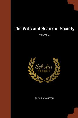 The Wits and Beaux of Society; Volume 2 - Wharton, Grace