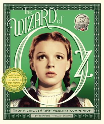 The Wizard of Oz: The Official 75th Anniversary Companion - Scarfone, Jay, and Stillman, William, and Marsh-Doll, Caren (Foreword by)
