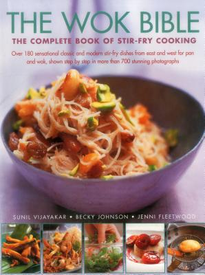 The Wok Bible: The Complete Book of Stir-Fry Cooking - Vijayakar, Sunil, and Fleetwood, Jenni, and Johnson, Becky