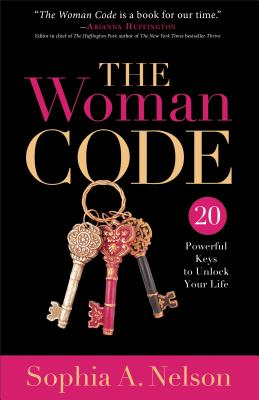 The Woman Code: 20 Powerful Keys to Unlock Your Life - Nelson, Sophia A.
