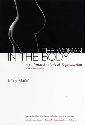The Woman in the Body: A Cultural Analysis of Reproduction - Martin, Emily