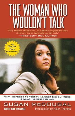 The Woman Who Wouldn't Talk: Why I Refused to Testify Against the Clintons & What I Learned in Jail - McDougal, Susan