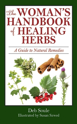 The Woman's Handbook of Healing Herbs: A Guide to Natural Remedies - Soule, Deb