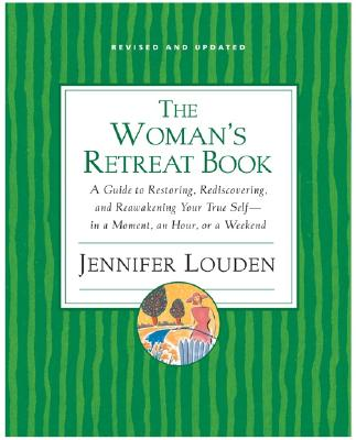 The Woman's Retreat Book: A Guide To Restoring, Rediscovering And Re-awakening Your True Self - In A Moment, An Hour Or A Weekend - Louden, Jennifer