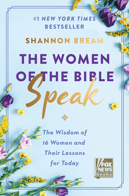 The Women of the Bible Speak: The Wisdom of 16 Women and Their Lessons for Today - Bream, Shannon