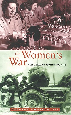 The Women's War: New Zealand Women 1939-45 - Montgomerie, Deborah