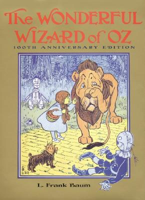 The Wonderful Wizard of Oz: 100th Anniversary Edition - Baum, L Frank
