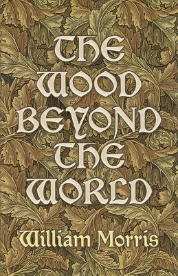 The Wood Beyond the World - Morris, William
