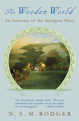 The Wooden World: An Anatomy of the Georgian Navy - Rodger, N A M