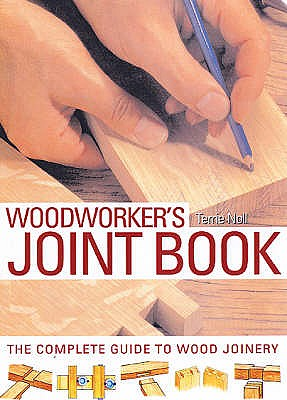 The Woodworker's Joint Book: The Complete Guide to Wood Joinery - Noll, Terrie