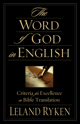 The Word of God in English: Criteria for Excellence in Bible Translation - Ryken, Leland, Dr., and Collins, C John (Contributions by)