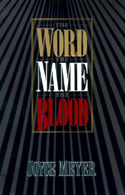 The Word the Name the Blood - Meyer, Joyce