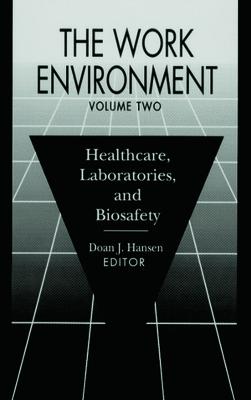 The Work Environment: Healthcare, Laboratories and Biosafety, Volume II - Hansen, Doan J