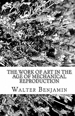 The Work of Art in the Age of Mechanical Reproduction - Benjamin, Walter