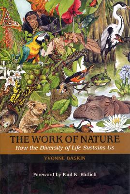 The Work of Nature - Baskin, Yvonne, and Mooney, Harold A (Preface by), and Lubchenco, Jane (Preface by)