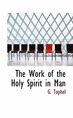 The Work of the Holy Spirit in Man - Tophel, G