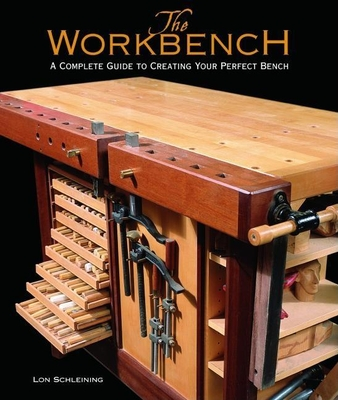 The Workbench: A Complete Guide to Creating Your Perfect Bench - Schleining, Lon, and O'Rourke, Randy (Photographer)