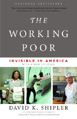 The Working Poor: Invisible in America - Shipler, David K