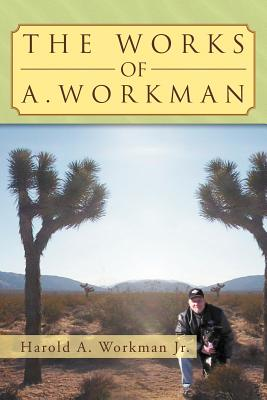 The Works of A. Workman - Workman Jr, Harold A