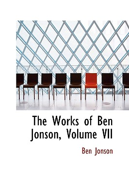The Works of Ben Jonson, Volume VII - Jonson, Ben