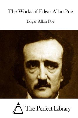 The Works of Edgar Allan Poe - Poe, Edgar Allan, and The Perfect Library (Editor)
