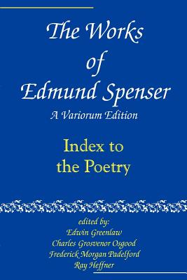 The Works of Edmund Spenser: Volume 9: A Variorum Edition - Spenser, Edmund