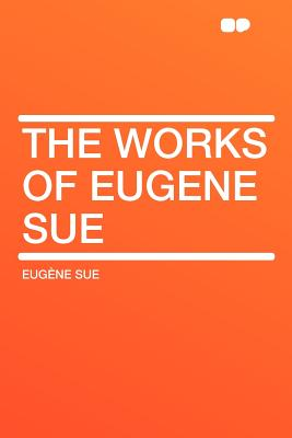 The Works of Eugene Sue - Sue, Eugene