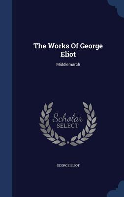 The Works of George Eliot: Middlemarch - Eliot, George