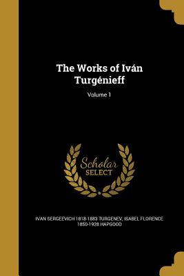 The Works of Ivan Turgenieff; Volume 1 - Turgenev, Ivan Sergeevich 1818-1883, and Hapgood, Isabel Florence 1850-1928