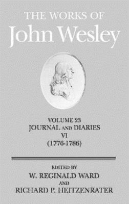 The Works of John Wesley Volume 23: Journal and Diaries VI (1776-1786) - Ward, W Reginald