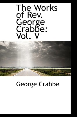 The Works of REV. George Crabbe: Vol. V - Crabbe, George